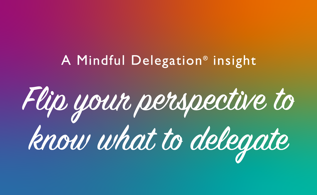 Flip Your Perspective to Know What to Delegate